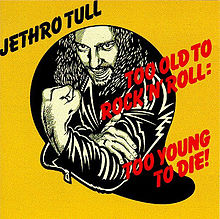 "Jethro Tull – ""Too old to rock 'n' roll: too young to die!"""