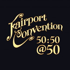 "Fairport Convention – ""50:50@50"""