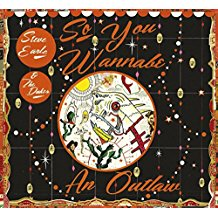 Steve Earle and the Dukes – So you wanna be an Outlaw