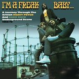 I'm a Freak Baby. A journey through the British heavy and Psych Hard Rock Underground scene 1968-1972.
