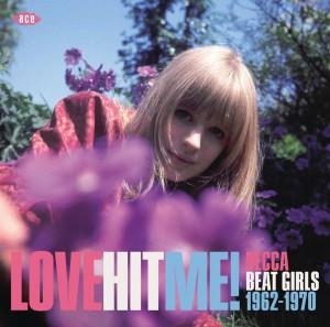 Love Hit Me: Decca Beat Girls 1962-1970