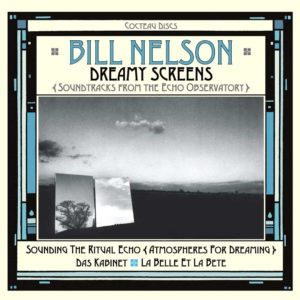 Bill Nelson – Dreamy Screens (Soundtracks From The Echo Observatory)