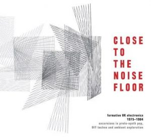 Various Artists – Close To The Noise Floor: Formative UK Electronica 1975-1984