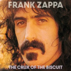 FRANK ZAPPA – The Crux Of The Biscuit