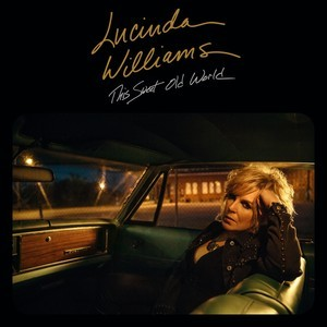 Lucinda Williams – This Sweet Old World