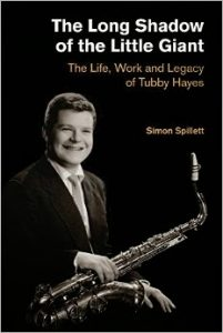 The Long Shadow of the Little Giant: The Life, Work and Legacy of Tubby Hayes