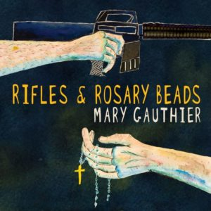 Mary Gauthier : Rifles and Rosary Beads – a triumph of art and humanity