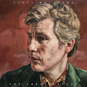 Scott Matthews – The Great Untold