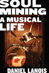 Soul mining – a musical life by Daniel Lanois