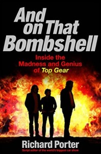 And On That Bombshell… Inside the Madness and genius of Top Gear