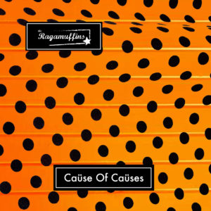 The Ragamuffins – Cause of Causes