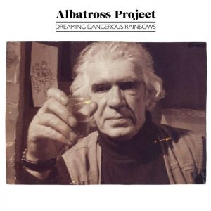 Albatross Project – Dreaming Dangerous Rainbows