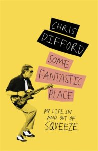 Some Fantastic Place – My Life In and Out of Squeeze