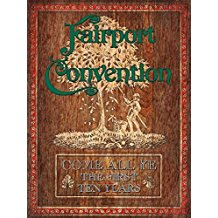Fairport Convention – Come All Ye:The First Ten Years