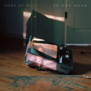 Sons Of Bill – Oh God, Ma'am