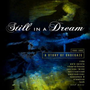 Still In A Dream: A Story Of Shoegaze (various artists)
