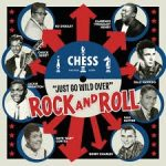 Chess Records – Just Go Wild Over Rock & Roll