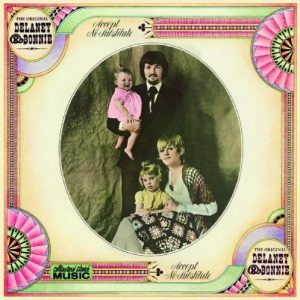 Delaney & Bonnie – The Original Delaney & Bonnie & Friends (Accept No Substitute)