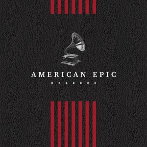 American Epic: The Collection & The Soundtrack