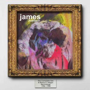 James – Justhipper: The Complete Sire & Blanco Y Negro Recordings 1986-1988
