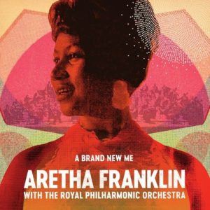A Brand New Me – Aretha Franklin With The Royal Philharmonic Orchestra