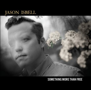 Jason Isbell – Something More Than Free