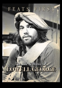 Lowell George -Feats First, the life and music of Lowell George