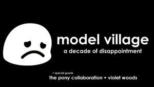 Model Village: A Decade Of Disappointment