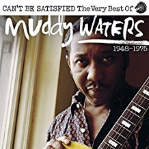 Muddy Waters – Can't Be Satisfied : The Very Best Of