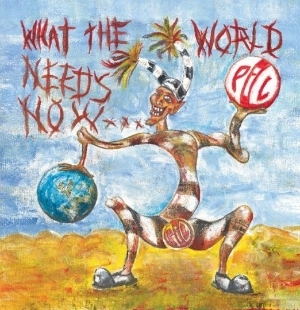 Public Image Limited – What The World Needs Now