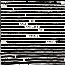 Roger Waters – Is This The Life We Really Want ?