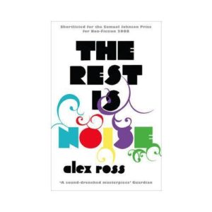 The Rest is Noise (Listening to the Twentieth Century)