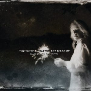 Mary-Chapin Carpenter – The Things That We Are Made Of