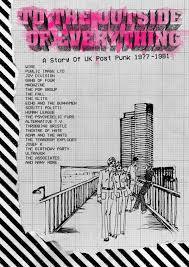 TO THE OUTSIDE OF EVERYTHING – A Story of UK Post Punk 1977 – 1981