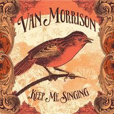 """Van Morrison – """"Keep me singing"""""""